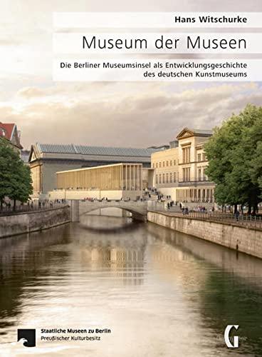 9783943164138: Museum der Museen. Die Berliner Museumsinsel als Entwicklungsgeschichte des deutschen Kunstmuseums.
