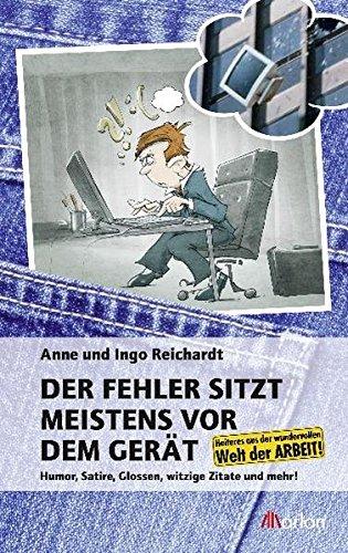 9783943172041: Der Fehler sitzt meistens vor dem Gerät: Humor, Satire, Glossen, witzige Zitate und mehr! Heiteres aus der wundervollen Welt der Arbeit!