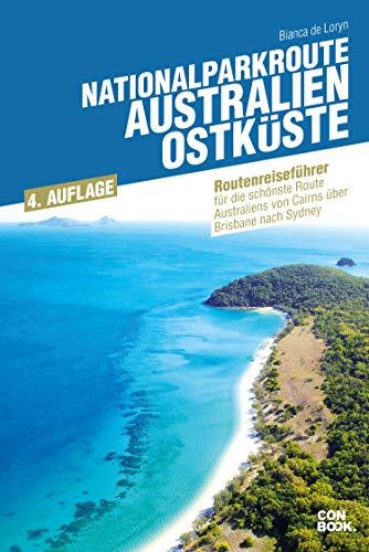 9783943176865: Nationalparkroute Australien - Ostk�ste: Reisef�hrer f�r die sch�nste Route Australiens von Cairns �ber Brisbane nach Sydney
