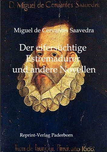 Der eifersüchtige Estremadurer und andere Novellen (German Edition) (394318515X) by Miguel de Cervantes Saavedra
