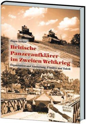 9783943210194: Die britischen Panzeraufkl�rer im Zweiten Weltkrieg: Organisation und Ausstattung, Eins�tze und Taktik