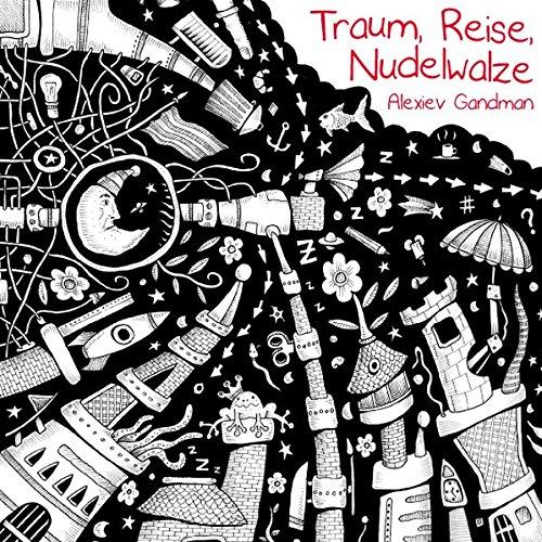 Traum, Reise, Nudelwalze: Gandman, Alexiev; Ill.