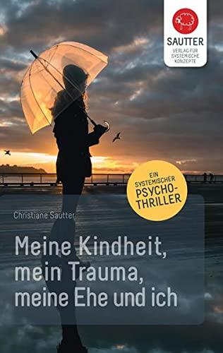 Meine Kindheit, mein Trauma, meine Ehe und ich: Christiane Sautter