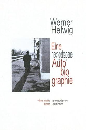 9783943245233: Werner Helwig. Eine nachgetragene Autobiographie.: Zusammengestellt, kommentiert und herausgegeben von Ursula Prause.