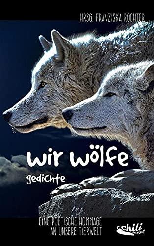 9783943292459: wir wölfe: Gedichte - Eine poetische Hommage an unsere Tierwelt