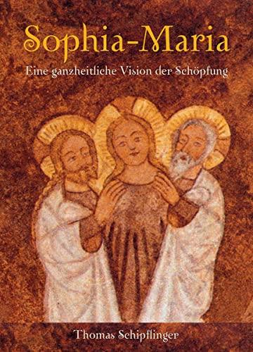 9783943304169: Sophia-Maria: Eine ganzheitliche Vision der Schöpfung