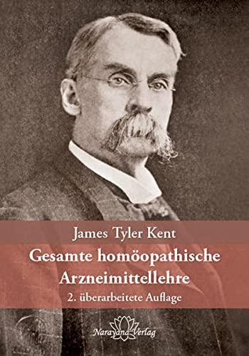 Gesamte homöopathische Arzneimittellehre: James Tyler Kent
