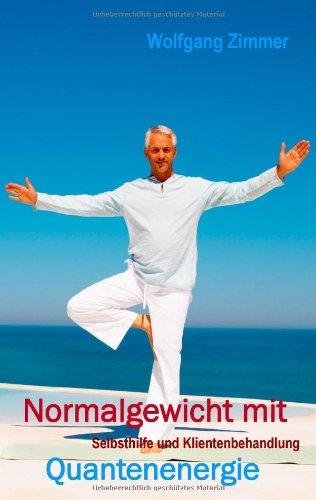 9783943323245: Normalgewicht mit Quantenenergie: Selbsthilfe und Klientenbehandlung
