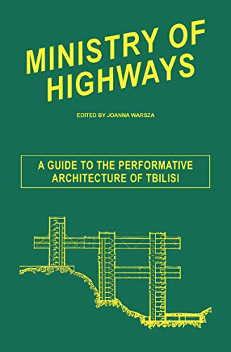 9783943365726: Ministry of Highways: A Guide to the Performative Architecture of Tbilisi