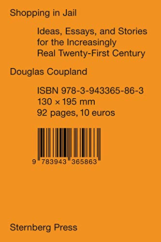 9783943365863: Douglas Coupland - Shopping in Jail: Ideas Essays and Stories for the Increasingly Real 21st Century