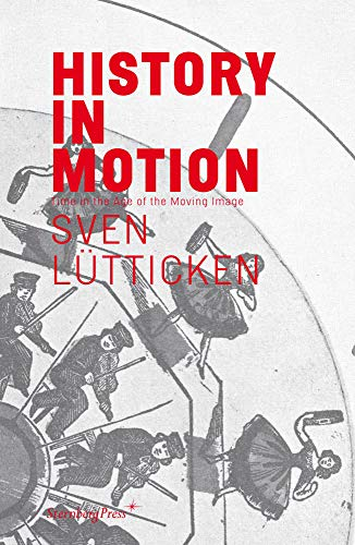 9783943365894: Sven Lutticken - History in Motion: Time in the Age of the Moving Image