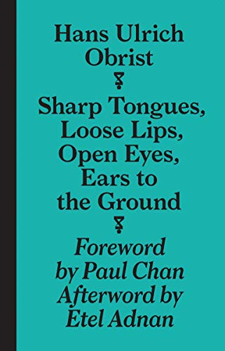 9783943365955: Hans Ulrich Obrist: Sharp Tongues, Loose Lips, Open Eyes, Ears to the Ground