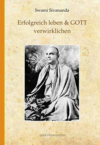 Erfolgreich leben & GOTT verwirklichen - Swami Sivananda