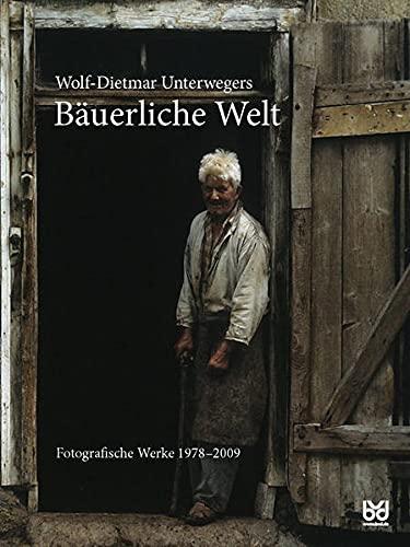 Bäuerliche Welt: Wolf-Dietmar Unterweger