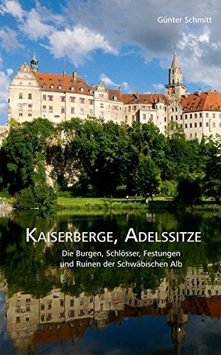 9783943391473: Kaiserberge, Adelssitze: Die Burgen, Schlösser, Festungen und Ruinen der Schwäbischen Alb
