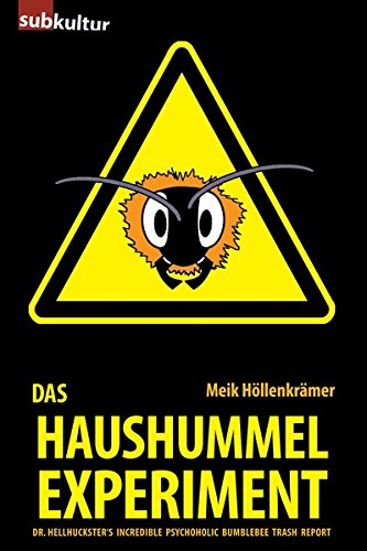 9783943412093: Das Haushummelexperiment: Dr. Hellhuckster`s Incredible Psychoholic Bumblebee Trash Report