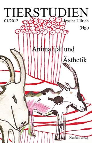 Animalitaet Und Aesthetik: Jessica Ullrich (editor)