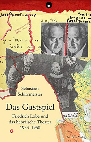 9783943414035: Das Gastspiel: Friedrich Lobe und das hebraeische Theater 1933-1950 (Juedische Kulturgeschichte in der Moderne)