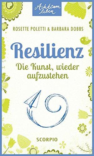 Resilienz: Die Kunst, wieder aufzustehen: Rosette Poletti; Barbara