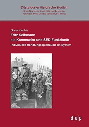 9783943460414: Fritz Selbmann als Kommunist und SED-Funktionär: Individuelle Handlungsspielräume im System