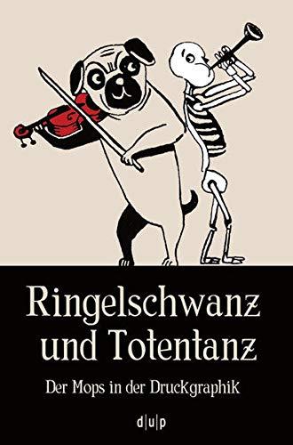 9783943460667: Ringelschwanz und Totentanz: Der Mops in der Druckgraphik