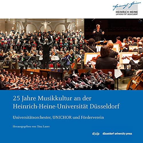 9783943460704: 25 Jahre Musikkultur an der Heinrich-Heine-Universität Düsseldorf: Universitätsorchester, UNICHOR und Förderverein