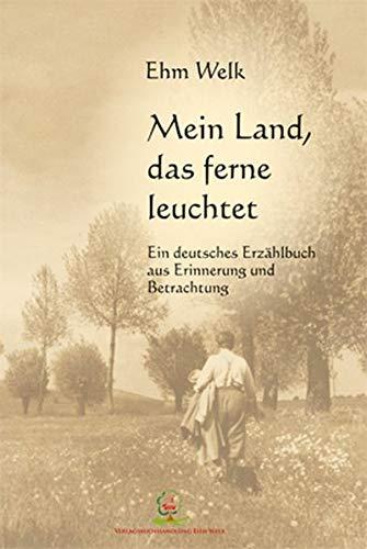 9783943487060: Mein Land, das ferne leuchtet: Ein deutsches Erzählbuch aus Erinnerung und Betrachtung