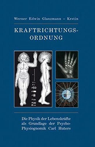 9783943515091: Kraftrichtungsordnung: Die Physik der Lebenskräfte als Grundlage der Psycho-Physiognomik Carl Huter