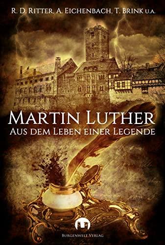 Martin Luther: Aus dem Leben einer Legende: Monika Grasl, Ute