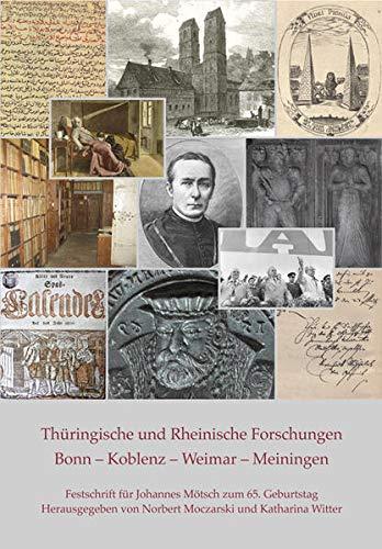 9783943539233: Thüringische und Rheinische Forschungen. Bonn - Koblenz - Weimar - Meiningen: Festschrift für Johannes Mötsch zum 65. Geburtstag