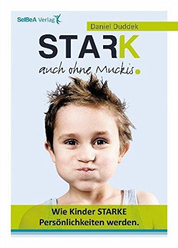 9783943576009: Stark auch ohne Muckis! Wie Kinder starke Persönlichkeiten werden.