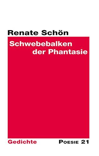 Schwebebalken der Phantasie : Gedichte: Renate Schön