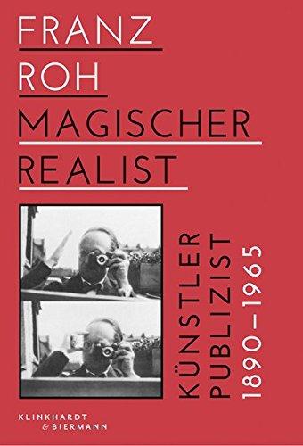 9783943616224: Franz Roh - Magischer Realist: Künstler und Publizist 1890-1965