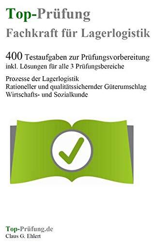 Top-Prüfung Fachkraft für Lagerlogistik - 400 Übungsaufgaben: Claus-Günter Ehlert