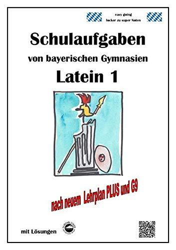 Latein 1, Schulaufgaben von bayerischen Gymnasien mit: Heinrich Schmid