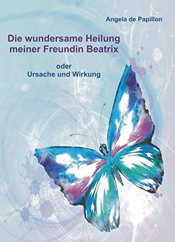 9783943729214: Die wundersame Heilung meiner Freundin Beatrix: oder Ursache und Wirkung