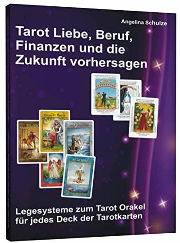 9783943729450: Tarot Liebe, Beruf, Finanzen und die Zukunft vorhersagen: Legesysteme zum Tarot Orakel f�r jedes Deck der Tarotkarten