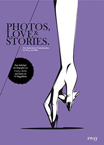 9783943740028: PHOTOS, LOVE & STORIES: Die �sthetik der Verdorbenheit in Wort und Bild