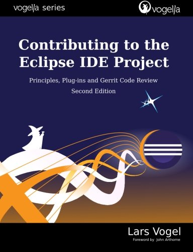 9783943747157: Contributing to the Eclipse IDE Project: Principles, Plug-ins and Gerrit Code Review (vogella series)