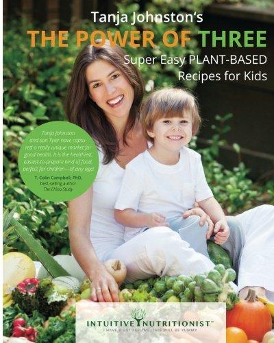 The Power Of Three - Vegan Cookbook: Plant-Based Cookbook for Kids: Tanja Johnston