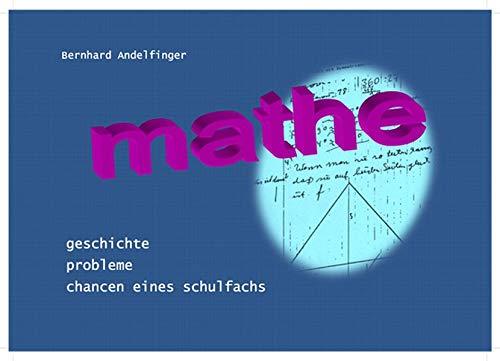 9783943792041: Mathe: Geschichte, Probleme, Chancen eines Schulfachs