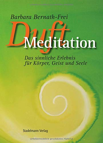 9783943793024: Duftmeditation: Das sinnliche Erlebnis f�r K�rper, Geist und Seele