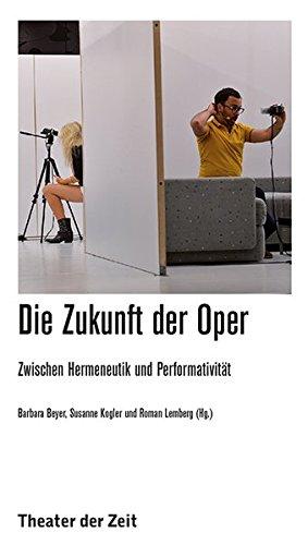 9783943881882: Die Zukunft der Oper: Zwischen Hermeneutik und Performativität