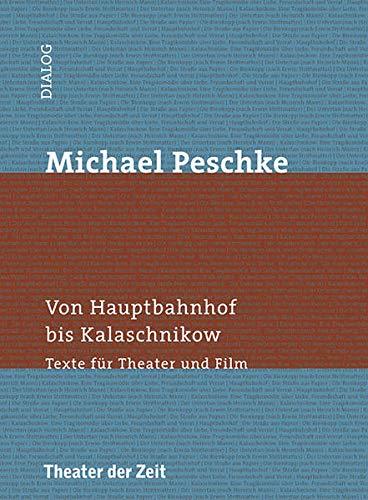 9783943881905: Michael Peschke - Von Hauptbahnhof bis Kalaschnikow: Texte für Theater und Film