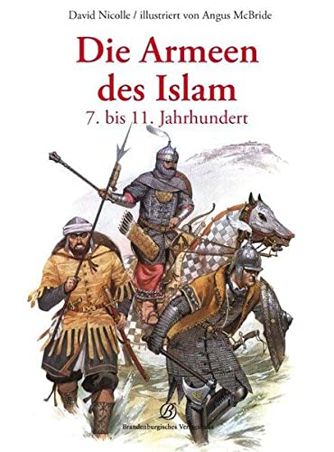 9783943883053: Die Armeen des Islam 7. bis 11. Jahrhundert