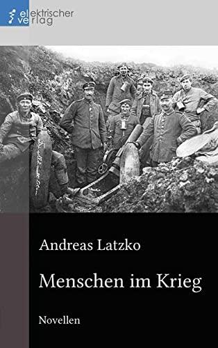 Menschen im Krieg: Latzko, Andreas