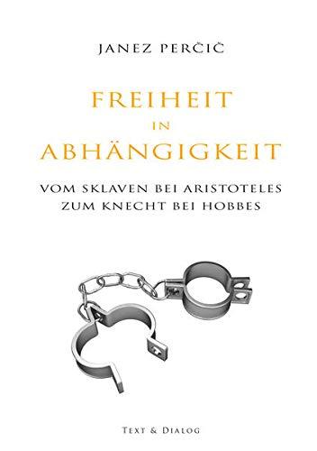 Freiheit in Abhängigkeit: Vom Sklaven bei Aristoteles zum Knecht bei Hobbes (Hardback): Janez Percic