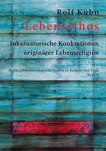 Lebensethos: Inkarnatorische Konkretionen originärer Lebensreligion. Radikalphänomenologische ...