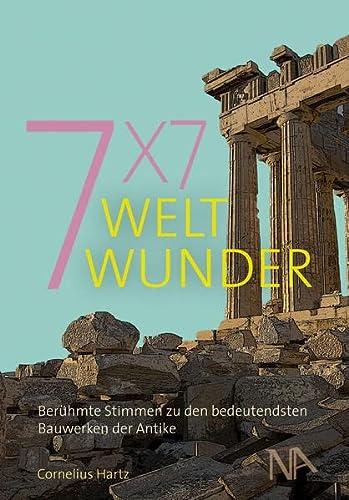 9783943904062: 7x7 Weltwunder: Berühmte Stimmen zu den bedeutendsten Bauwerken der Antike
