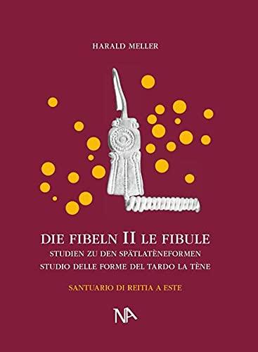 9783943904079: Die Fibeln aus dem Reitia-Heiligtum von Este (Ausgrabungen 1880-1916)